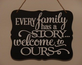 Every family has a story welcome to ours. hanging sign, Plaque, with vinyl saying