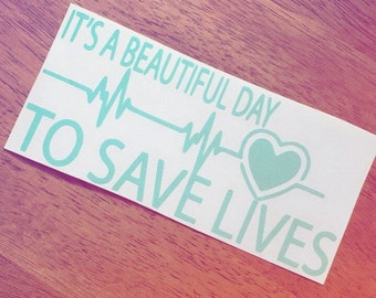 It's A Beautiful Day To Save Lives Decal | Grey's Anatomy Decal | 6 inches Laptop Decal