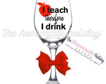 I teach therefore I drink!! Personalized wine glass for the teacher who needs a wine break!!!! teacher wine glass