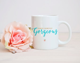Good Mornin' Gorgeous Mug