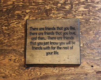 There are friends that you like