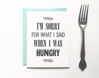 Letterpress Handmade Card - I'm sorry for what I said when I was hungry