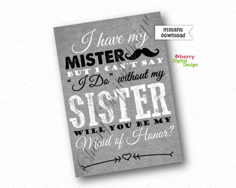 PRINTABLE I have My Mister but I can't say I do without my Sister. Will you be my maid of Honor 5x7 card.  Wedding card. Sister wedding Card