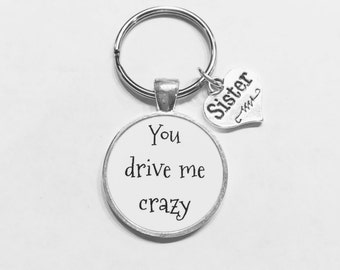 You Drive Me Crazy Sister Gift Quote Keychain