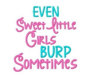 Even Sweet Little Girls Burp Sometimes - Machine Embroidery Design - 4x4