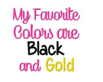 My Favorite Colors are Black and Gold - Machine Embroidery Design - 4x4
