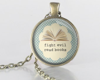 Book Lover Necklace - Fight Evil Read Books - Librarian Gift - Bookworm Necklace -  (B4124)