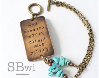 Well behaved women rarely make history bracelet in bronze with turquoise detail.
