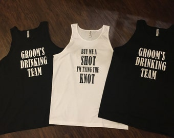 Bachelor Party Tank Top / Groom's Drinking Team / Bridal Party Tanks / Buy Me a Shot I'm Tying the Knot /