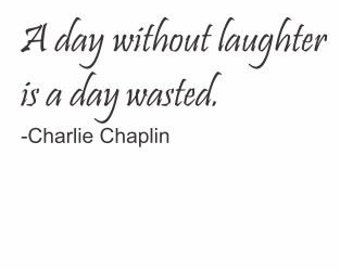 A Day without Laughter is a Day Wasted-Charlie Chaplin Quote:  Wall Quotes, Charlie Chaplin Decor, Old Movie Decor, Silent Movie Actor