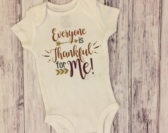 Everyone is thankful for me, thankful, thankful bodysuit, thanksgiving bodysuit, baby bodysuit, holiday kids shirts