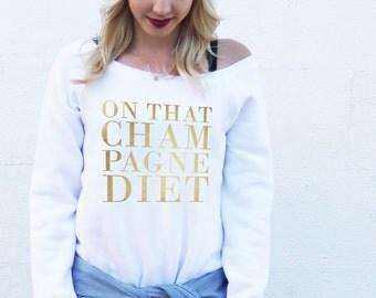 On That Champagne Diet Sweatshirt