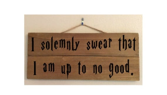 I Solemnly Swear That I Am Up To No Good Custom Wood Sign
