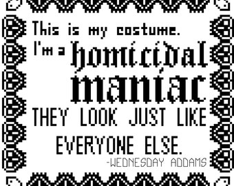 Cross Stitch Pattern - Homicidal Maniac - Wednesday Addams Quote - .PDF ONLY