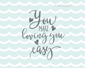 You Make Loving You Easy SVG Cricut Explore & more. Cut or Printable. Love Valentine Wedding Engagement Hearts Love Quote SVG