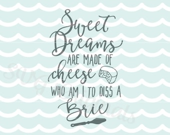 Sweet Dreams are Made of Cheese Brie SVG Vector File. Cricut Explore and more! For Cutting and Printing! Kitchen Art Cheese Brie Lover SVG
