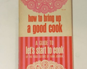 How to Bring Up a Good Cook, Let's Start to Cook, Beginner Cookbook, Vintage Cookbook, 1960s Cookbook, Farm Journal Cookbook