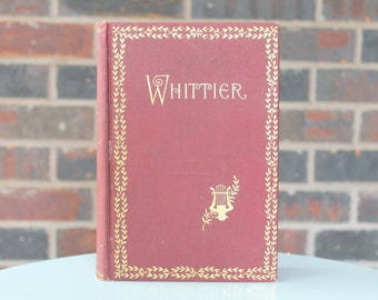 Whittier's Poetical Works - Antique Books - Old Book - John Greenleaf Whittier - A. L. Burt - Beautiful Book  - Illustrated