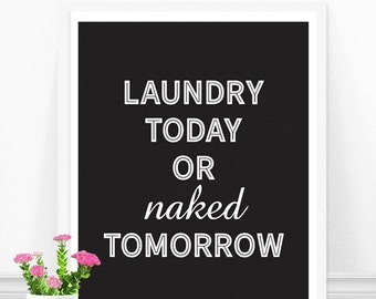 Laundry Print, Laundry Room Art, Laundry Quote, Laundry Today Or Naked Tomorrow, Funny Laundry Room Sign, Black and White
