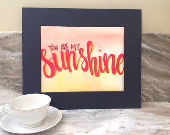 You Are My Sunshine Print, Calligraphy, Wall Art, Decor