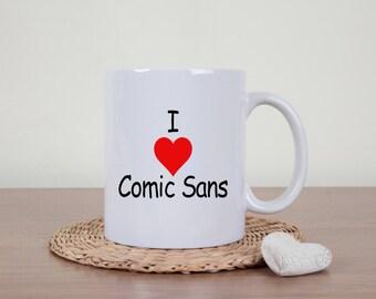 Comic sans coffee mug, I love comic sans, funny mug, sarcasm, Typography fonts, funny fonts, comic sans sucks, sarcastic mug, gag gift
