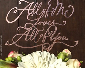 All of me loves all of you - Wedding Cake Topper