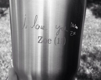 Stainless Steel tumbler etched with your child's handwritting
