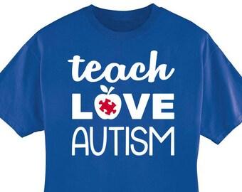 TEACH LOVE AUTISM - Autism Awareness Teacher Therapist Shirt