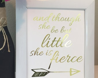 Nursery print-And though she be but little she is fierce-Gold Foil Print