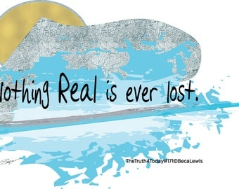 Nothing Real Is Ever Lost. Giclee .Inspirational Words & Art Print, Spiritual Art, Religious Art, Inspirational Quotes, Love,Wall Art