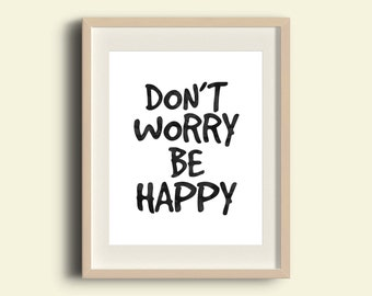 dont worry be happy, black, Digital Art Print, Instant Download,nursery print, Home Wall Art, Inspirational Quote, Words