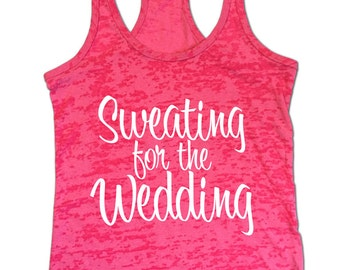 Sweating for the Wedding Burnout Tank Top. Racerback Sweating for the Wedding Tank Top. Gym Workout Tank. Wedding Racerback Tank. Bride Top