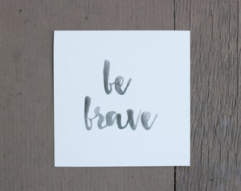 Be Brave Watercolor Print - Square, 6x6 or 8x8 Quote
