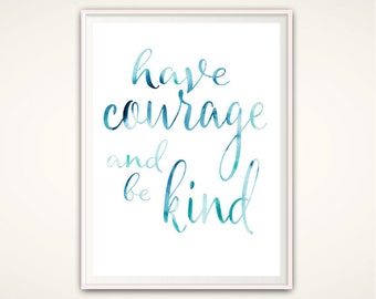Have Courage and Be Kind Wall Art, PRINTABLE Typographic Print, Be Kind Sign, Inspiring Quote Print, Watercolor, Inspirational Print, Decor