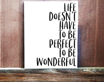 Canvas Quote, Motivational Quote, Life Quotes, Life Doesn't Have To Be Perfect To Be Wonderful, Hand Painted Canvas, Motivational Sign
