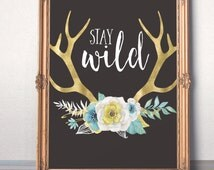 Stay wild print Printable women gift Tribal  Gold foil Deer Antlers Inspirational Chalkboard sign Floral Southwestern  Motivational quote