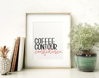Coffee, Contour, Confidence Print // Girly Wall Decor // Makeup Quotes // Girly Quotes // Printable // Typography Art // Home Decor