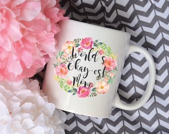 World's Okay-est Mom Coffee Mug, Watercolor Floral Coffee Mug, Sublimation Mug, 2 Sided