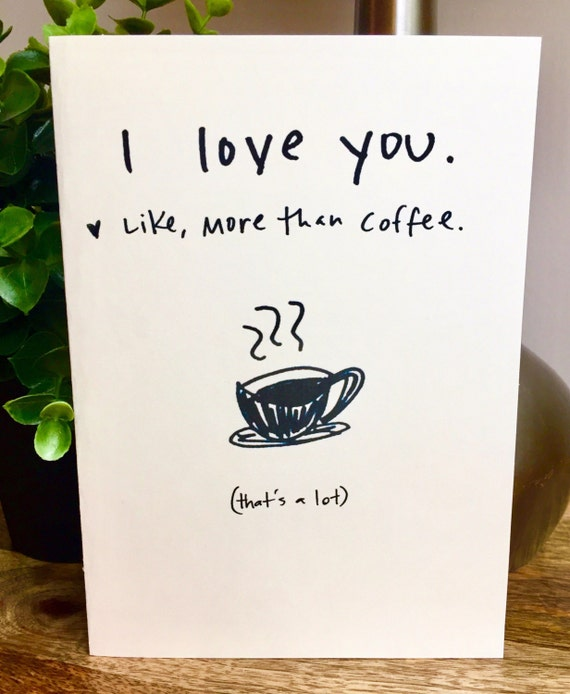 I Love You More Than Coffee: I Love You More Than Coffee Coffee Lover Card I Love You