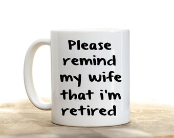 Retired Mug, Retirement Cup, I'm Retired Coffee Cup, Retirement Gift, Gift for Retirement, Remind My Wife I'm Retired,  Retirement Mug