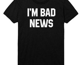 Im bad News Tshirt Funny Mens Womens Top STP63