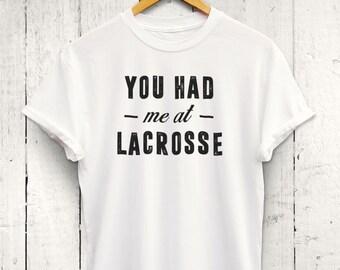 You Had Me At Lacrosse Tshirt - Girls Lacrosse Shirt, Womens Lacrosse Top, Cute Lacrosse Shirt, Lacrosse Practice Tank, Lacrosse Player Gift