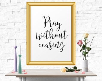 Inspirational Poster, Pray Without Ceasing, Christian Quote, Wall Decor, Typography Art Print, Bible Printable Art, Calligraphy, Typography