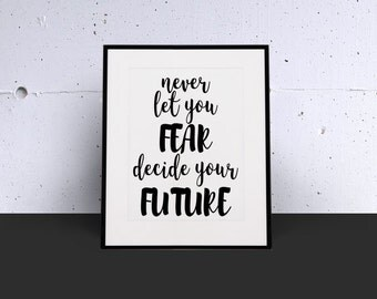 "Motivational Poster ""Never Let Your Fear Decide Your Future Handlettering Art Typography Poster Black White Apartment Decor Quote Dorm Decor"
