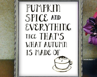 Pumpkin Spice Latte, Pumpkin Spice, Coffee Lover Gift, Pumpkin Spice And Everything Nice Print,Autumn Printable,Coffee Sign,Fall Wall Decor