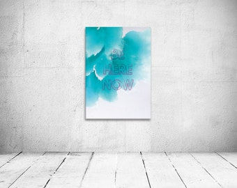 Be here now inspirational quote, digital print, wall decor, blue hues