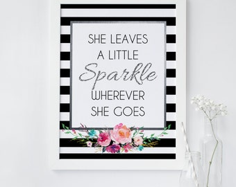 She leaves sparkle wall art, she leaves a little sparkle wherever she goes print, floral, black stripes, white, silver, glitter, decor
