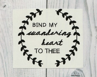 Bind My Wandering Heart To Thee - Vinyl/Decal/Sticker/Laptop/Car/Window/Wander/Wanderer/Love