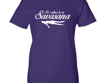 I'd Rather Be In Savasana - Womens T-shirt