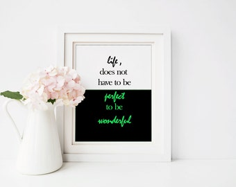 Life does not have to be perfect to be wonderful | 8.5x11 Inspirational Quote